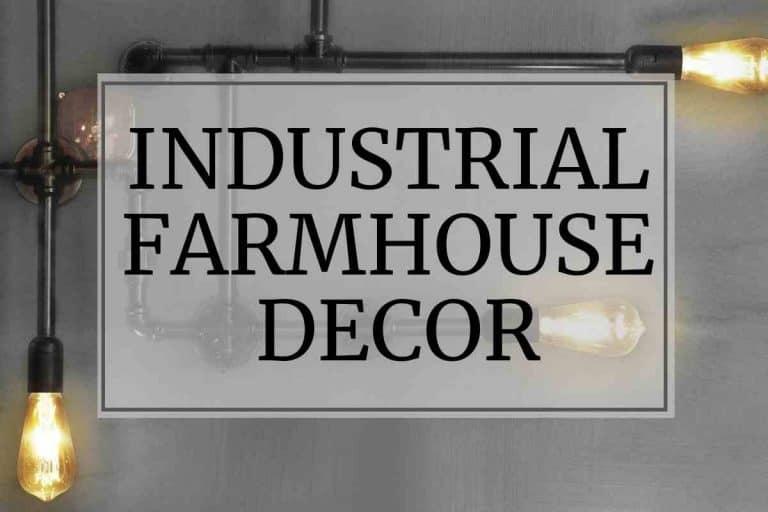 Farmhouse Industrial Decor – Get The Look